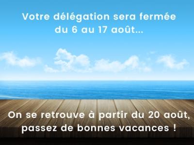 Votre délégation sera fermée du 6 au 17 août 2018. Pssez de bonnes vacances !